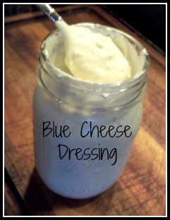 Homemade Blue Cheese Dressing:  SO Good!