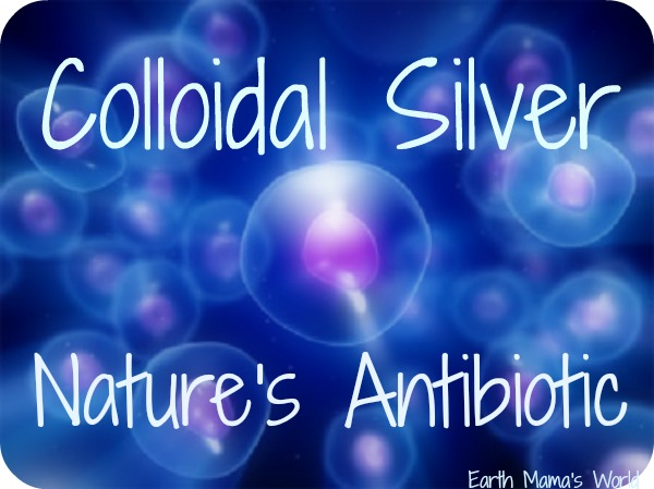 Colloidal Silver:  Nature's Antibiotic