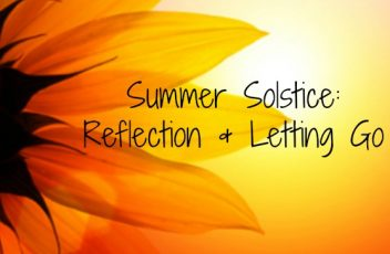Summer Solstice, Reflection, & Letting Go